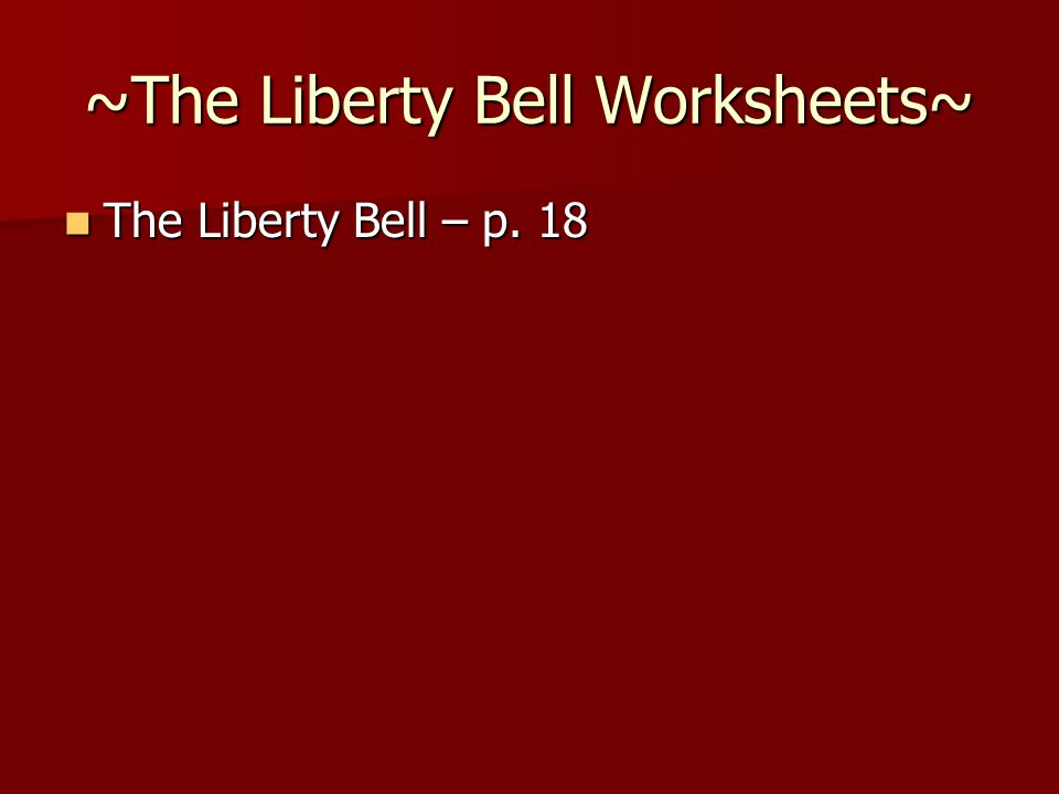 ~The Liberty Bell Worksheets~ The Liberty Bell – p. 18 The Liberty Bell – p. 18