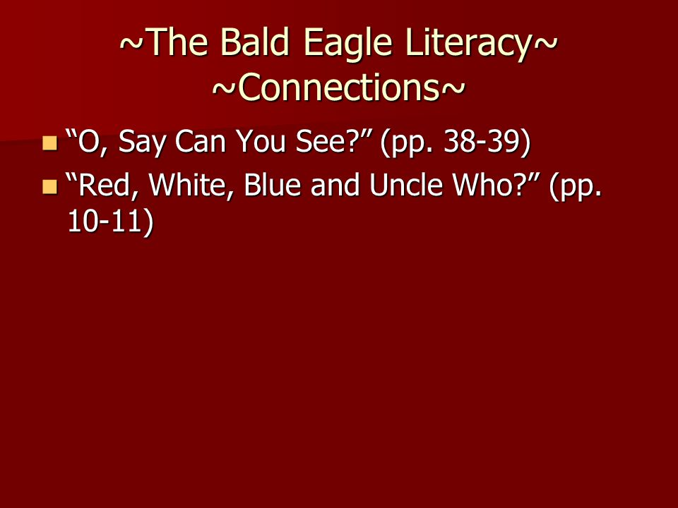"~The Bald Eagle Literacy~ ~Connections~ ""O, Say Can You See?"" (pp. 38-39) ""O, Say Can You See?"" (pp. 38-39) ""Red, White, Blue and Uncle Who?"" (pp. 10-"
