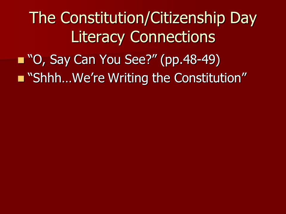 "The Constitution/Citizenship Day Literacy Connections ""O, Say Can You See?"" (pp.48-49) ""O, Say Can You See?"" (pp.48-49) ""Shhh…We're Writing the Consti"