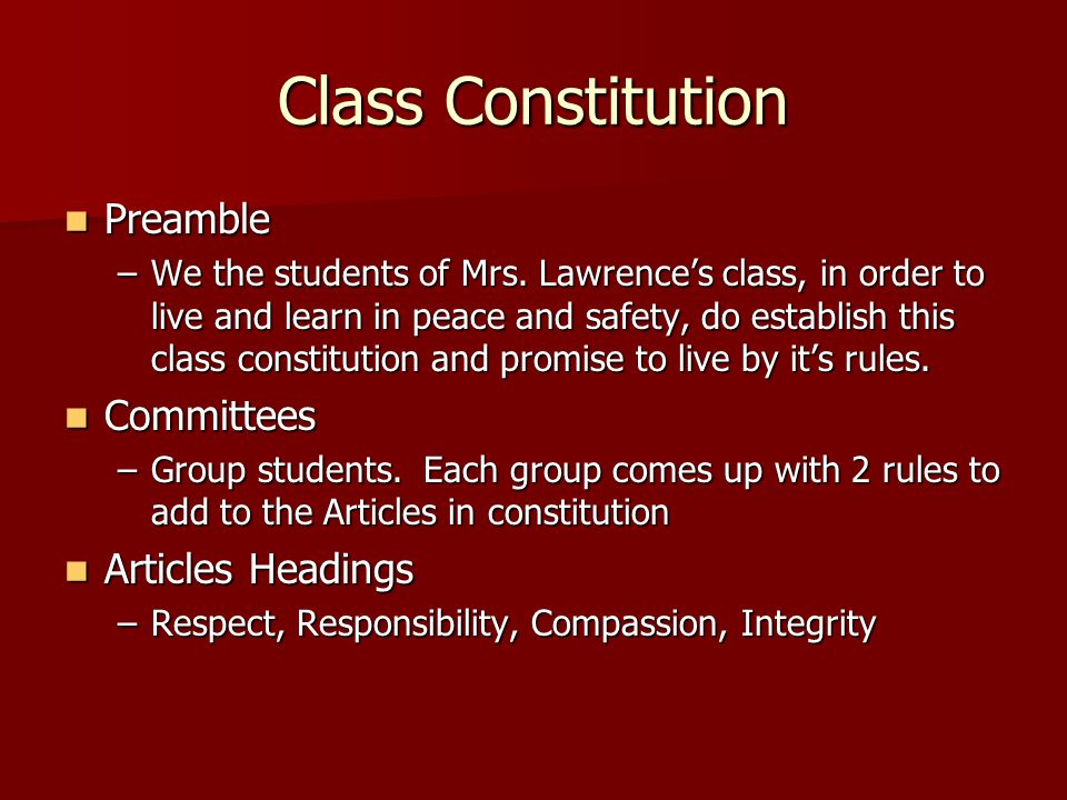 Class Constitution Preamble Preamble –We the students of Mrs. Lawrence's class, in order to live and learn in peace and safety, do establish this clas