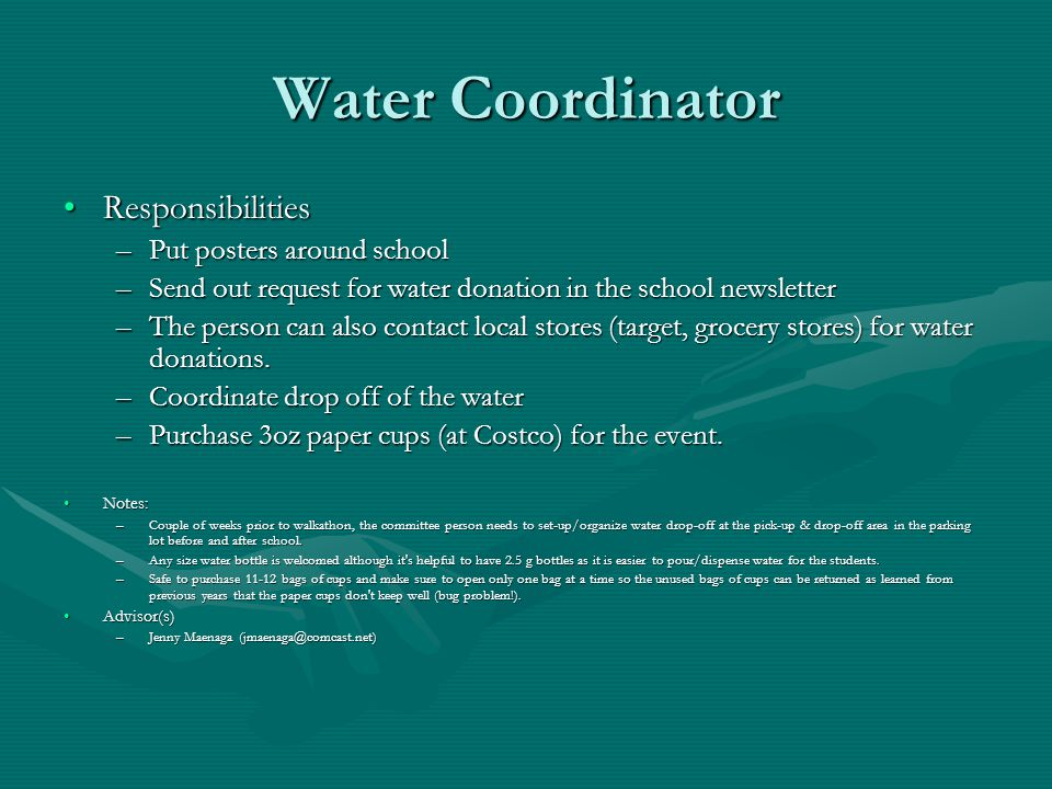 Water Coordinator ResponsibilitiesResponsibilities –Put posters around school –Send out request for water donation in the school newsletter –The perso
