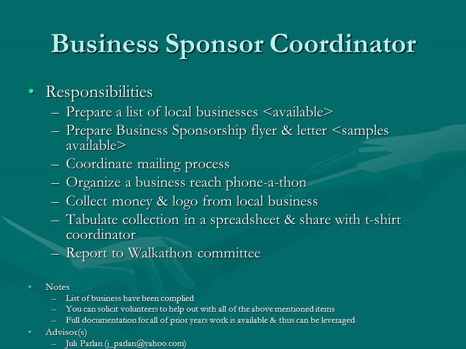 Business Sponsor Coordinator ResponsibilitiesResponsibilities –Prepare a list of local businesses –Prepare a list of local businesses –Prepare Busines