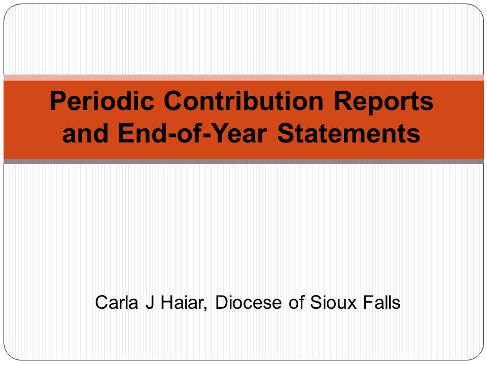 Periodic Contribution Reports and End-of-Year Statements Carla J Haiar, Diocese of Sioux Falls