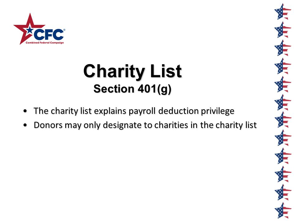 Charity List Section 401(g) The charity list explains payroll deduction privilegeThe charity list explains payroll deduction privilege Donors may only designate to charities in the charity listDonors may only designate to charities in the charity list
