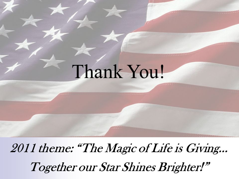 2011 theme: The Magic of Life is Giving… Together our Star Shines Brighter ! Thank You!