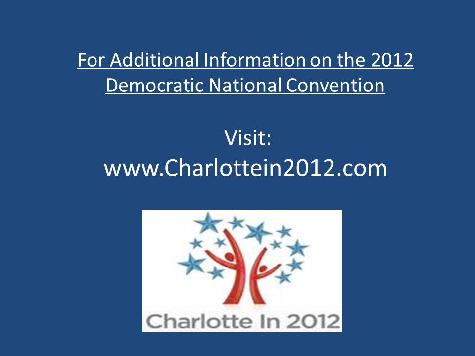 For Additional Information on the 2012 Democratic National Convention Visit: www.Charlottein2012.com
