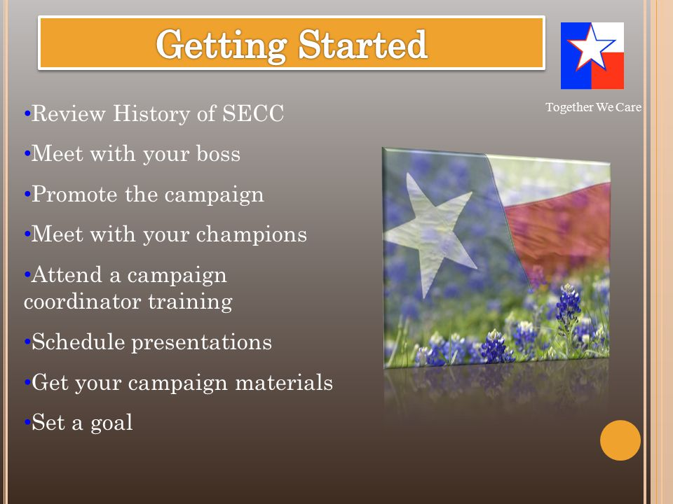 Review History of SECC Meet with your boss Promote the campaign Meet with your champions Attend a campaign coordinator training Schedule presentations Get your campaign materials Set a goal Together We Care