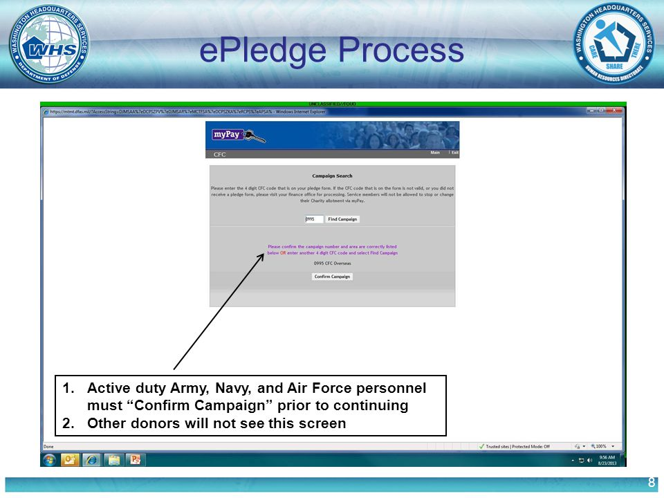 8 ePledge Process 1.Active duty Army, Navy, and Air Force personnel must Confirm Campaign prior to continuing 2.Other donors will not see this screen