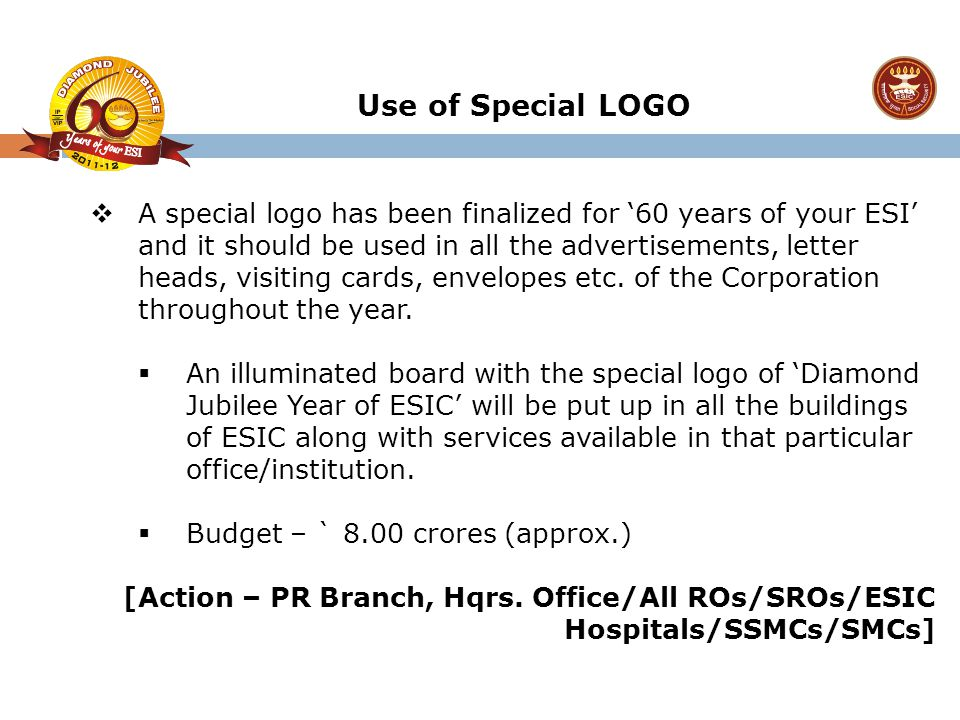  A special logo has been finalized for '60 years of your ESI' and it should be used in all the advertisements, letter heads, visiting cards, envelope