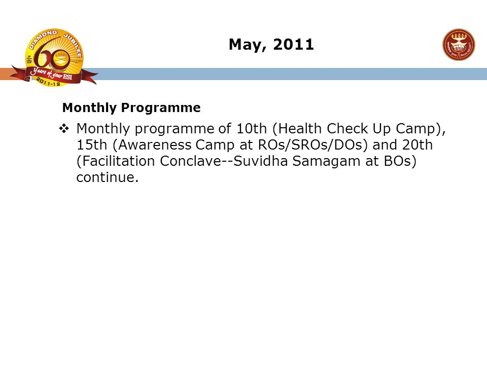 May, 2011  Monthly programme of 10th (Health Check Up Camp), 15th (Awareness Camp at ROs/SROs/DOs) and 20th (Facilitation Conclave--Suvidha Samagam a