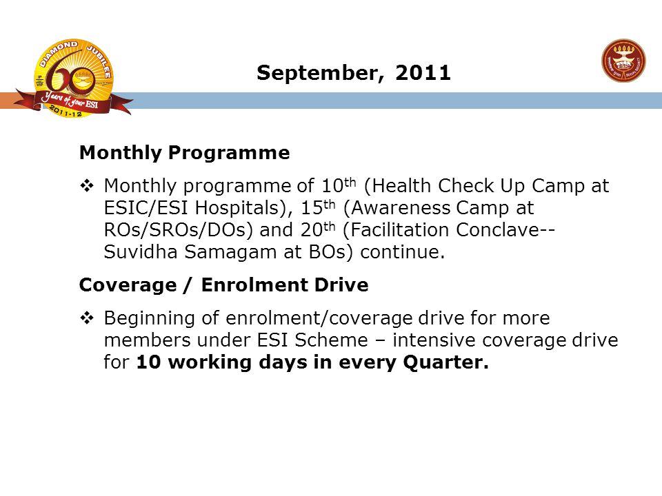 September, 2011 Monthly Programme  Monthly programme of 10 th (Health Check Up Camp at ESIC/ESI Hospitals), 15 th (Awareness Camp at ROs/SROs/DOs) an