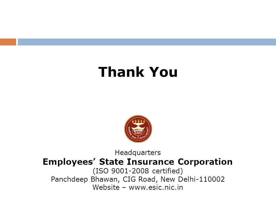 Thank You Headquarters Employees' State Insurance Corporation (ISO 9001-2008 certified) Panchdeep Bhawan, CIG Road, New Delhi-110002 Website – www.esi