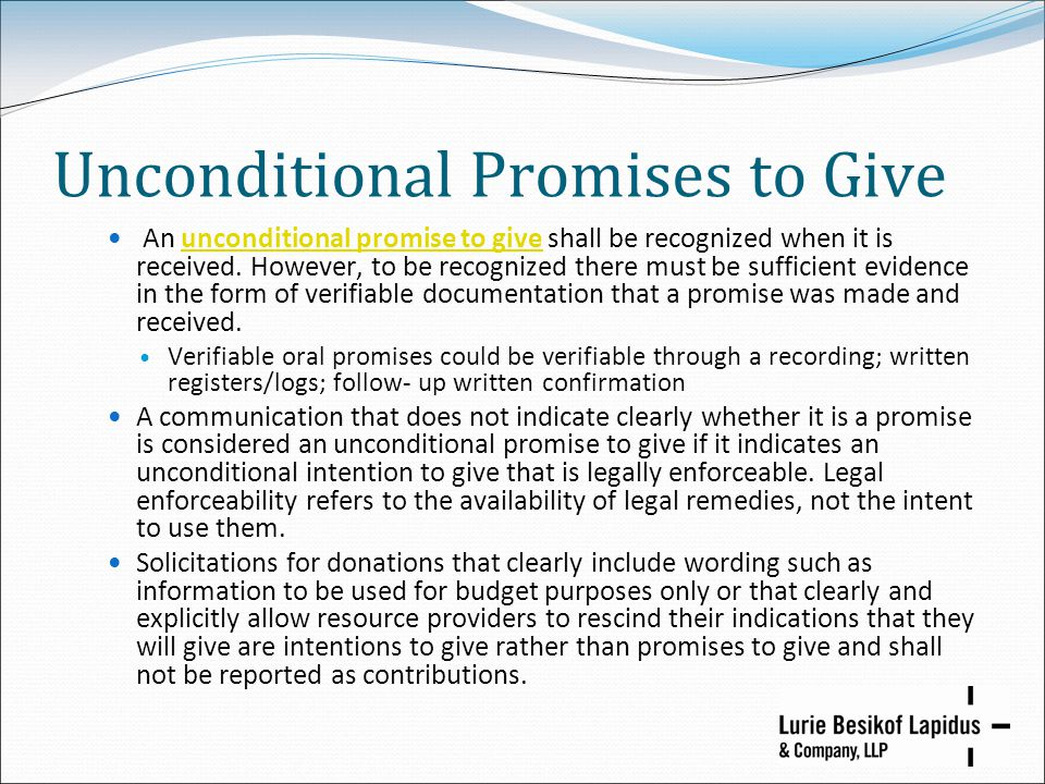 Unconditional Promises to Give An unconditional promise to give shall be recognized when it is received. However, to be recognized there must be suffi