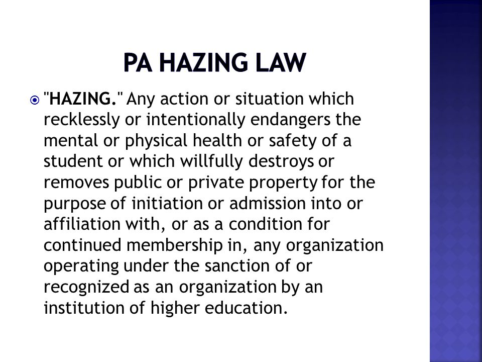  HAZING. Any action or situation which recklessly or intentionally endangers the mental or physical health or safety of a student or which willfully destroys or removes public or private property for the purpose of initiation or admission into or affiliation with, or as a condition for continued membership in, any organization operating under the sanction of or recognized as an organization by an institution of higher education.