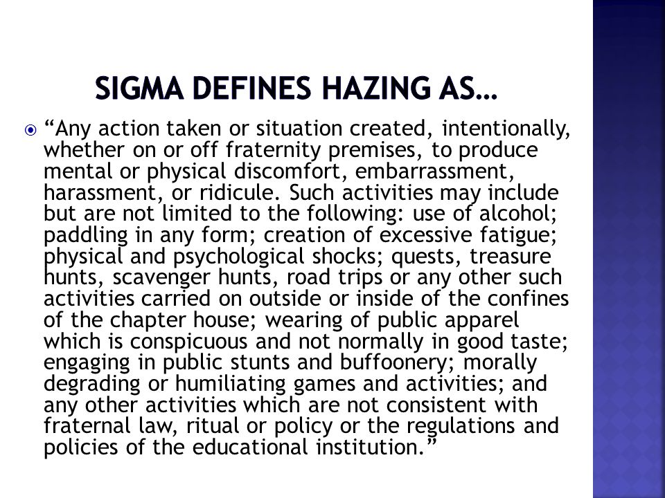 """ """"Any action taken or situation created, intentionally, whether on or off fraternity premises, to produce mental or physical discomfort, embarrassmen"""