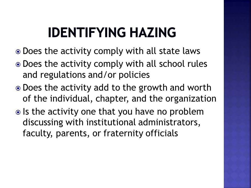  Does the activity comply with all state laws  Does the activity comply with all school rules and regulations and/or policies  Does the activity add to the growth and worth of the individual, chapter, and the organization  Is the activity one that you have no problem discussing with institutional administrators, faculty, parents, or fraternity officials