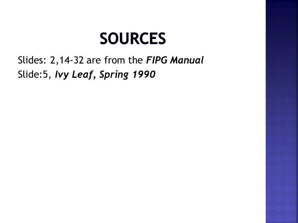 Slides: 2,14-32 are from the FIPG Manual Slide:5, Ivy Leaf, Spring 1990