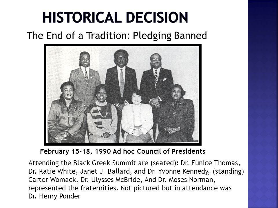 The End of a Tradition: Pledging Banned February 15-18, 1990 Ad hoc Council of Presidents Attending the Black Greek Summit are (seated): Dr. Eunice Th