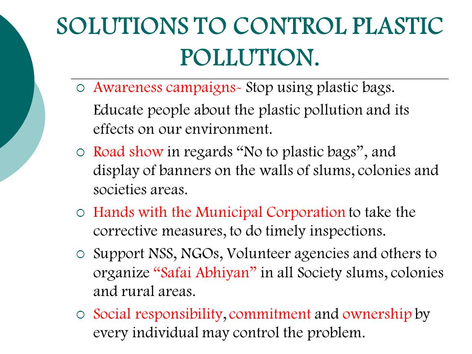 SOLUTIONS TO CONTROL PLASTIC POLLUTION.  Awareness campaigns- Stop using plastic bags.