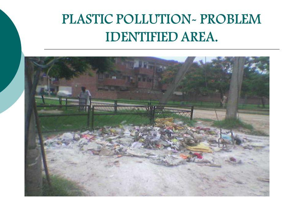 PLASTIC POLLUTION- PROBLEM IDENTIFIED AREA.