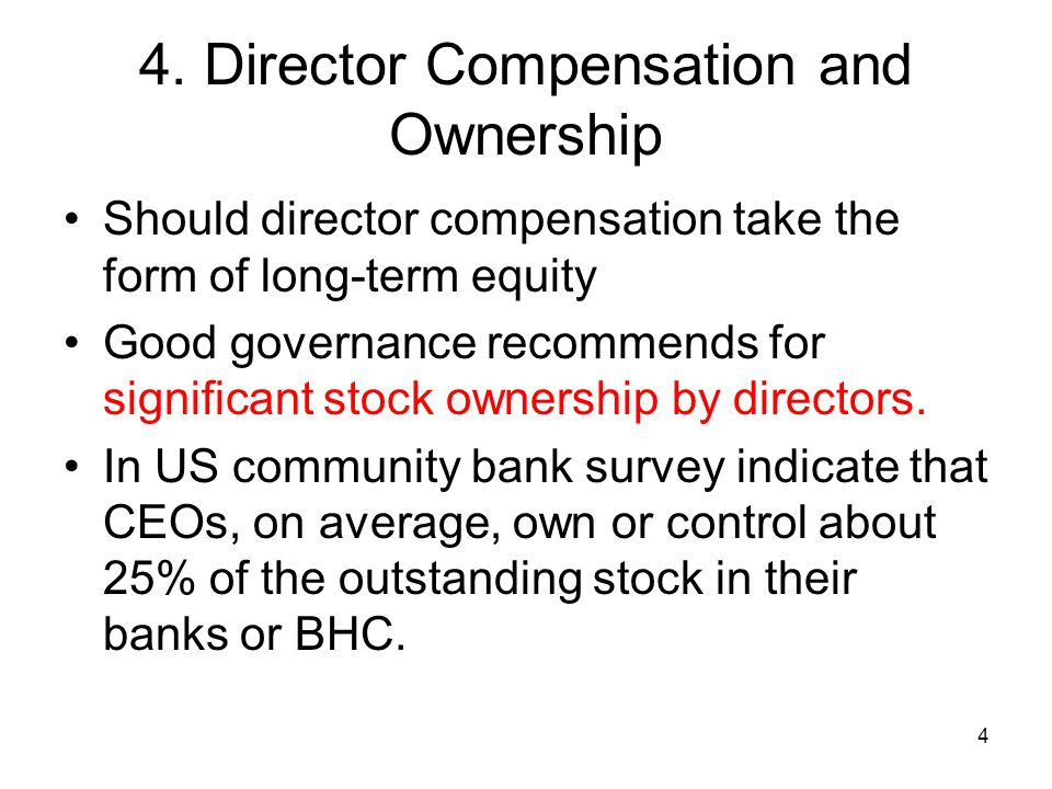 4 4. Director Compensation and Ownership Should director compensation take the form of long-term equity Good governance recommends for significant sto