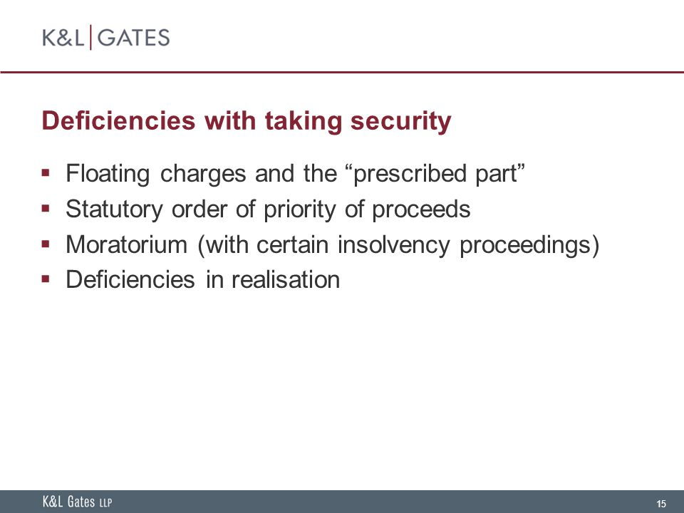 """15 Deficiencies with taking security  Floating charges and the """"prescribed part""""  Statutory order of priority of proceeds  Moratorium (with certain"""