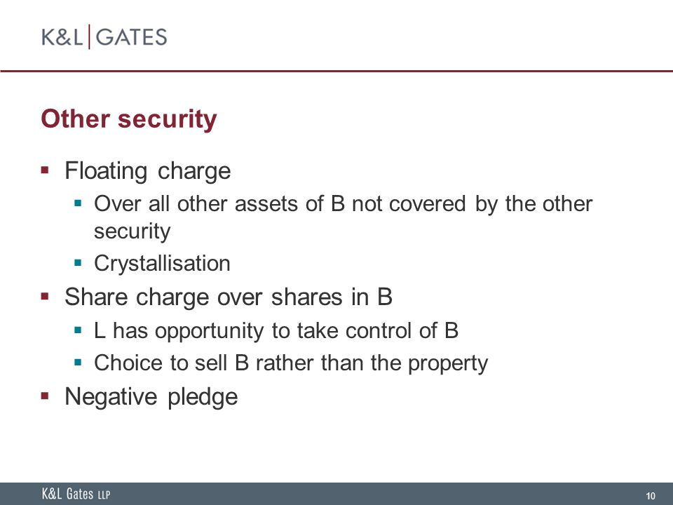 10 Other security  Floating charge  Over all other assets of B not covered by the other security  Crystallisation  Share charge over shares in B 
