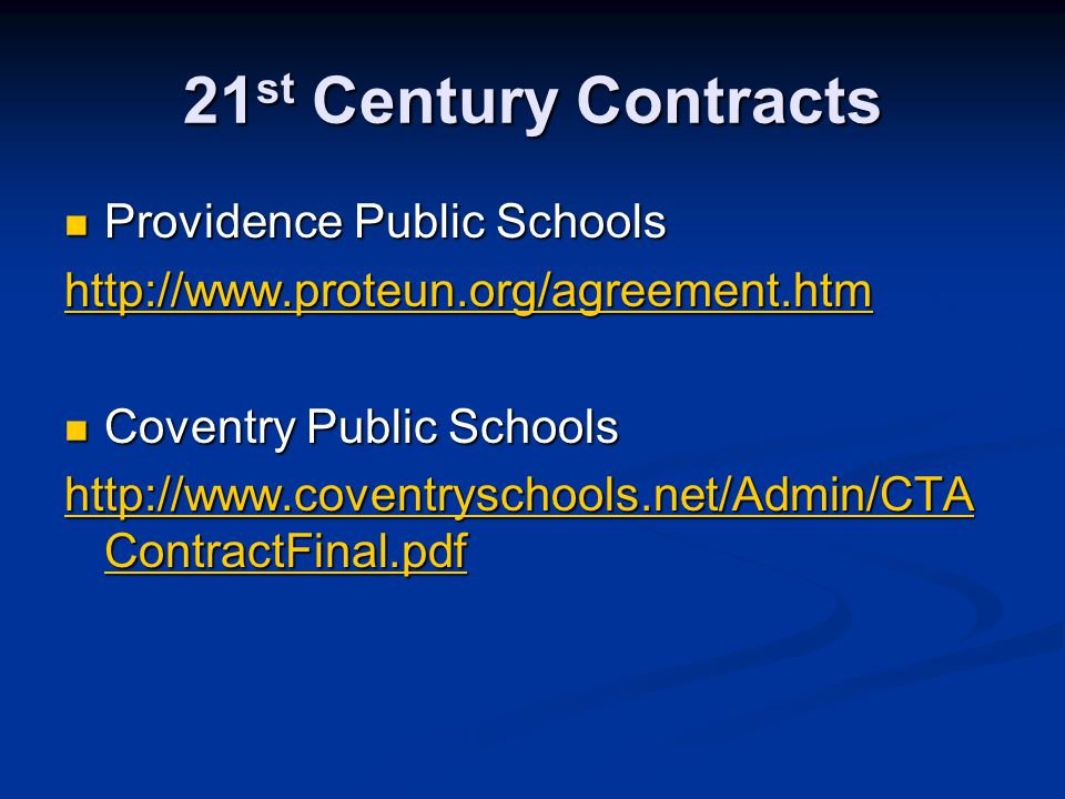 21 st Century Contracts Providence Public Schools Providence Public Schools http://www.proteun.org/agreement.htm Coventry Public Schools Coventry Public Schools http://www.coventryschools.net/Admin/CTA ContractFinal.pdf http://www.coventryschools.net/Admin/CTA ContractFinal.pdf