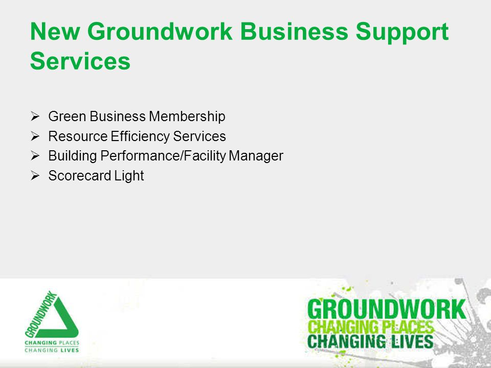 New Groundwork Business Support Services  Green Business Membership  Resource Efficiency Services  Building Performance/Facility Manager  Scorecard Light