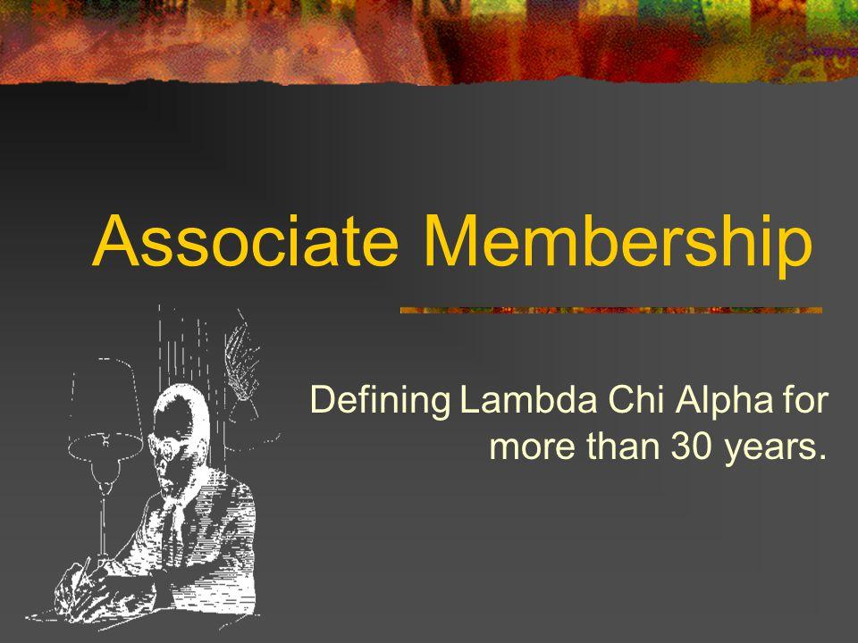 Associate Membership Defining Lambda Chi Alpha for more than 30 years.