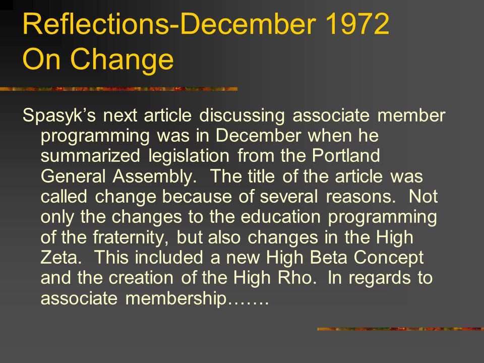 Reflections-December 1972 On Change Spasyk's next article discussing associate member programming was in December when he summarized legislation from the Portland General Assembly.