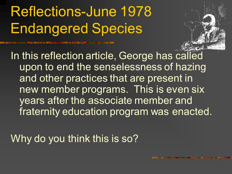 Reflections-June 1978 Endangered Species In this reflection article, George has called upon to end the senselessness of hazing and other practices that are present in new member programs.