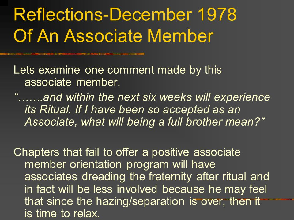 Reflections-December 1978 Of An Associate Member Lets examine one comment made by this associate member.