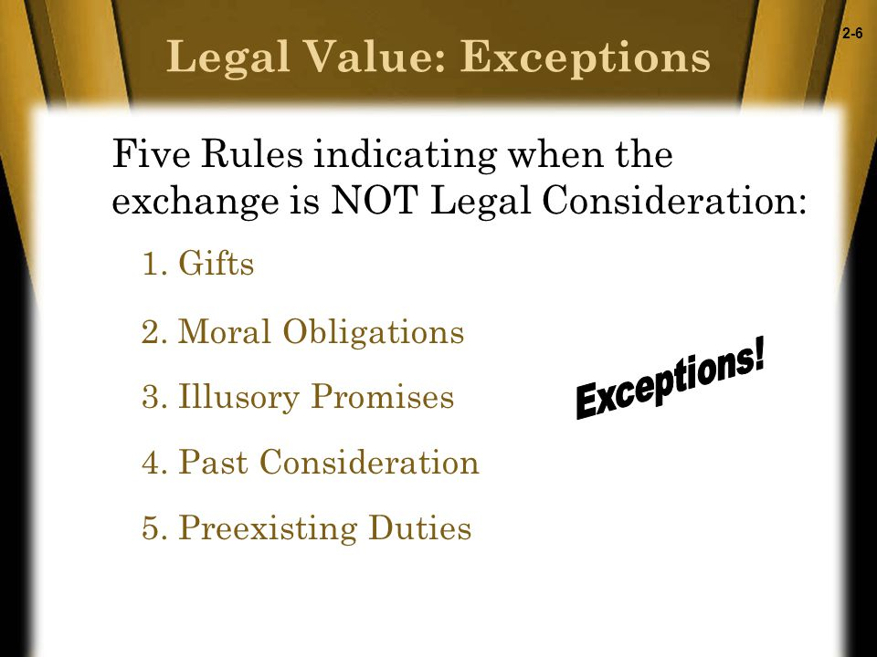 2-6 Legal Value: Exceptions Five Rules indicating when the exchange is NOT Legal Consideration: 1.