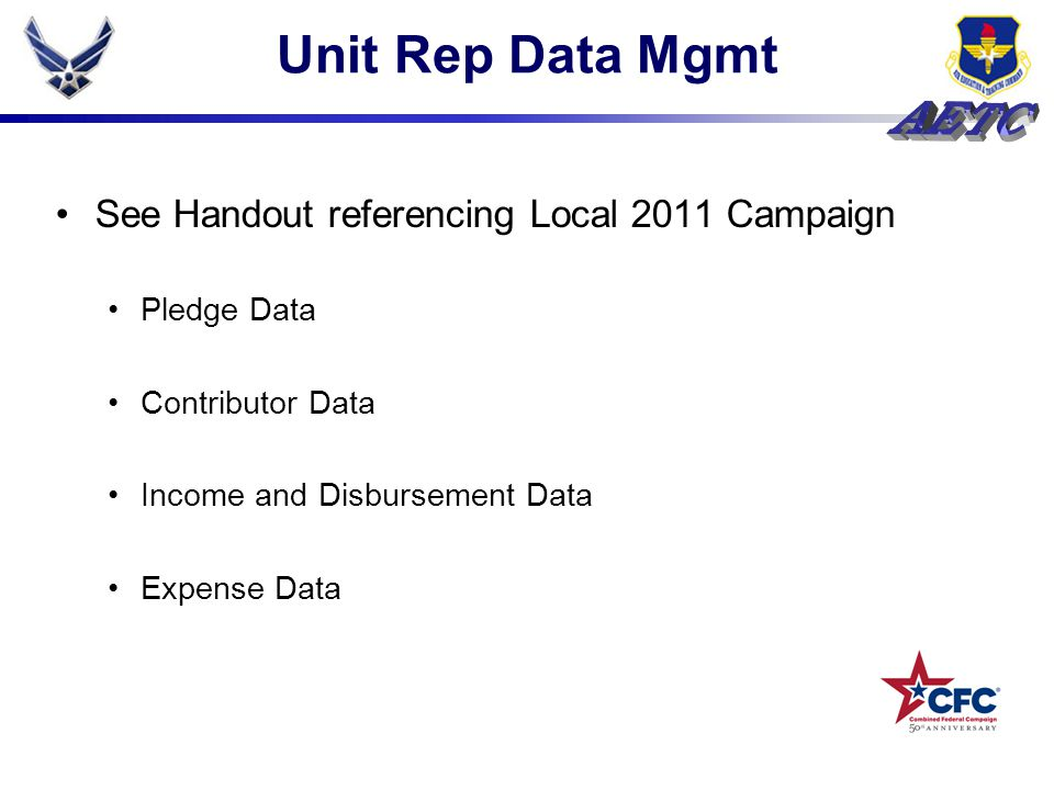 Unit Rep Data Mgmt See Handout referencing Local 2011 Campaign Pledge Data Contributor Data Income and Disbursement Data Expense Data