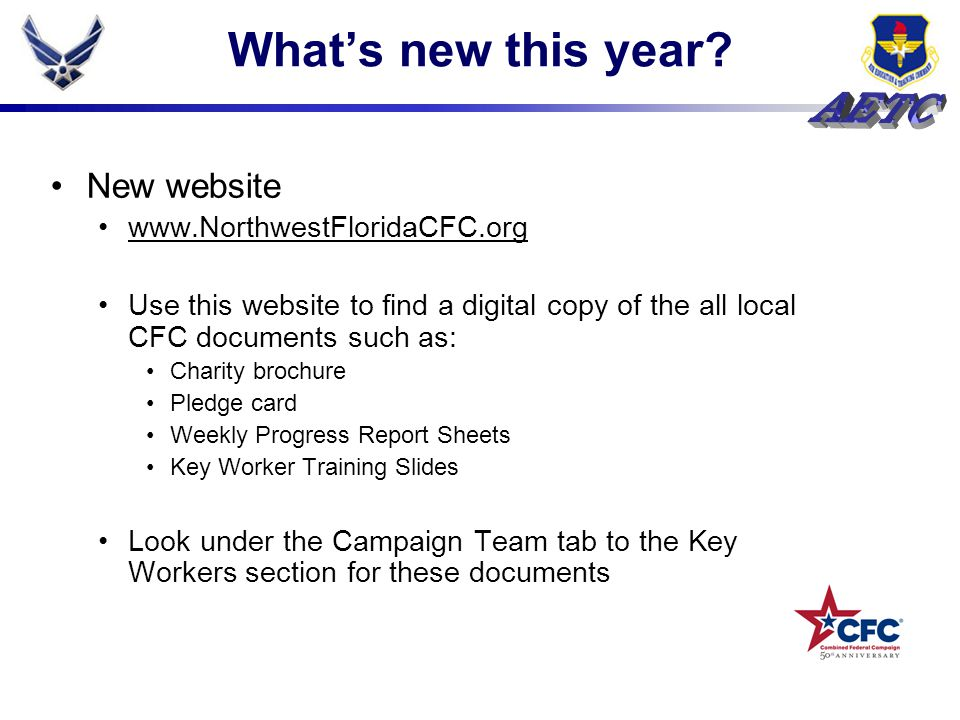 What's new this year? New website www.NorthwestFloridaCFC.org Use this website to find a digital copy of the all local CFC documents such as: Charity