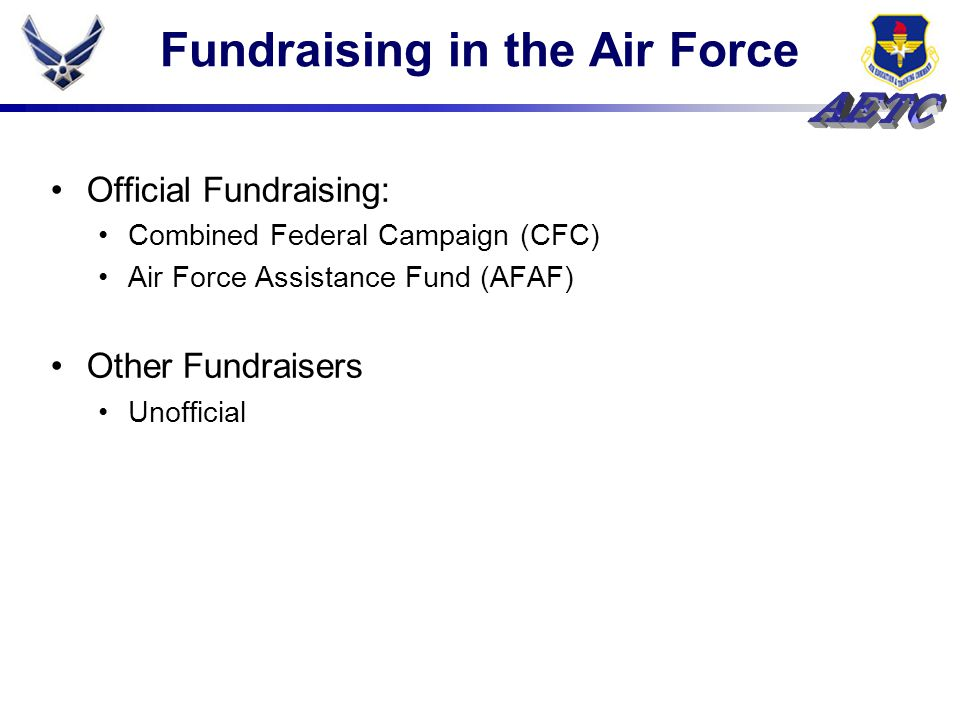 Fundraising in the Air Force Official Fundraising: Combined Federal Campaign (CFC) Air Force Assistance Fund (AFAF) Other Fundraisers Unofficial