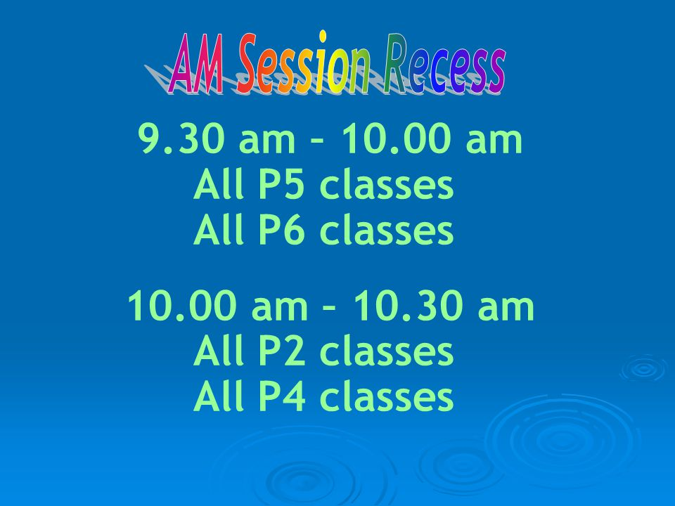 9.30 am – 10.00 am All P5 classes All P6 classes 10.00 am – 10.30 am All P2 classes All P4 classes