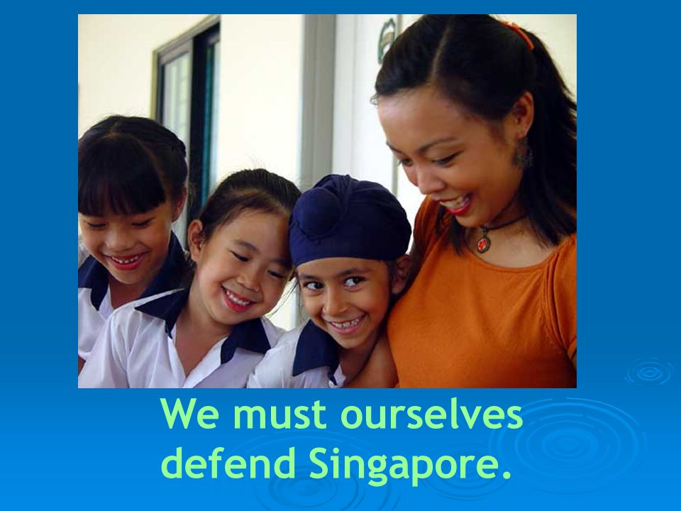 We must ourselves defend Singapore.