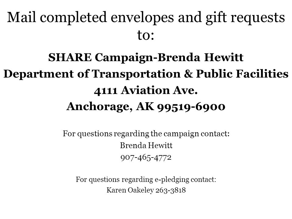 Mail completed envelopes and gift requests to: SHARE Campaign-Brenda Hewitt Department of Transportation & Public Facilities 4111 Aviation Ave. Anchor