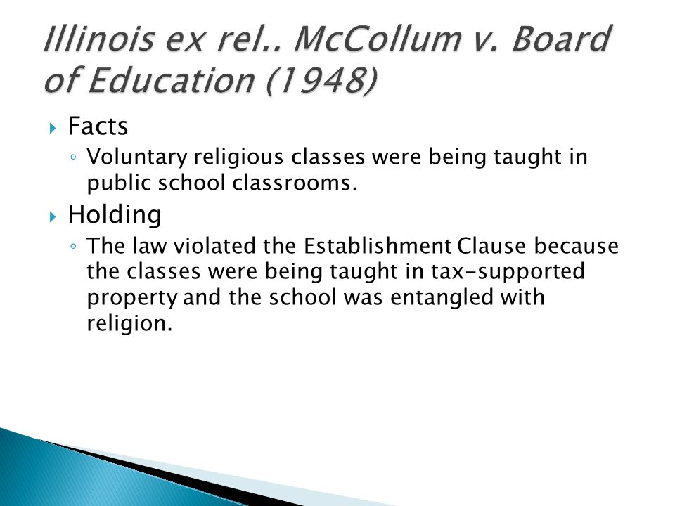  Facts ◦ Voluntary religious classes were being taught in public school classrooms.  Holding ◦ The law violated the Establishment Clause because the