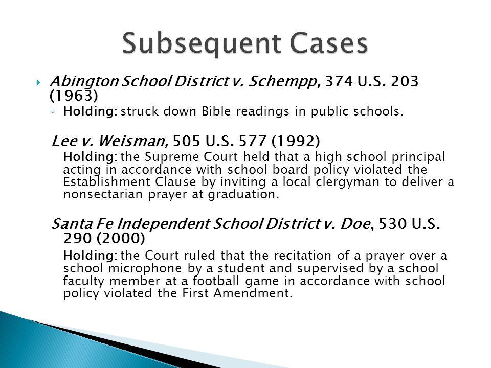  Abington School District v. Schempp, 374 U.S. 203 (1963) ◦ Holding: struck down Bible readings in public schools. Lee v. Weisman, 505 U.S. 577 (1992