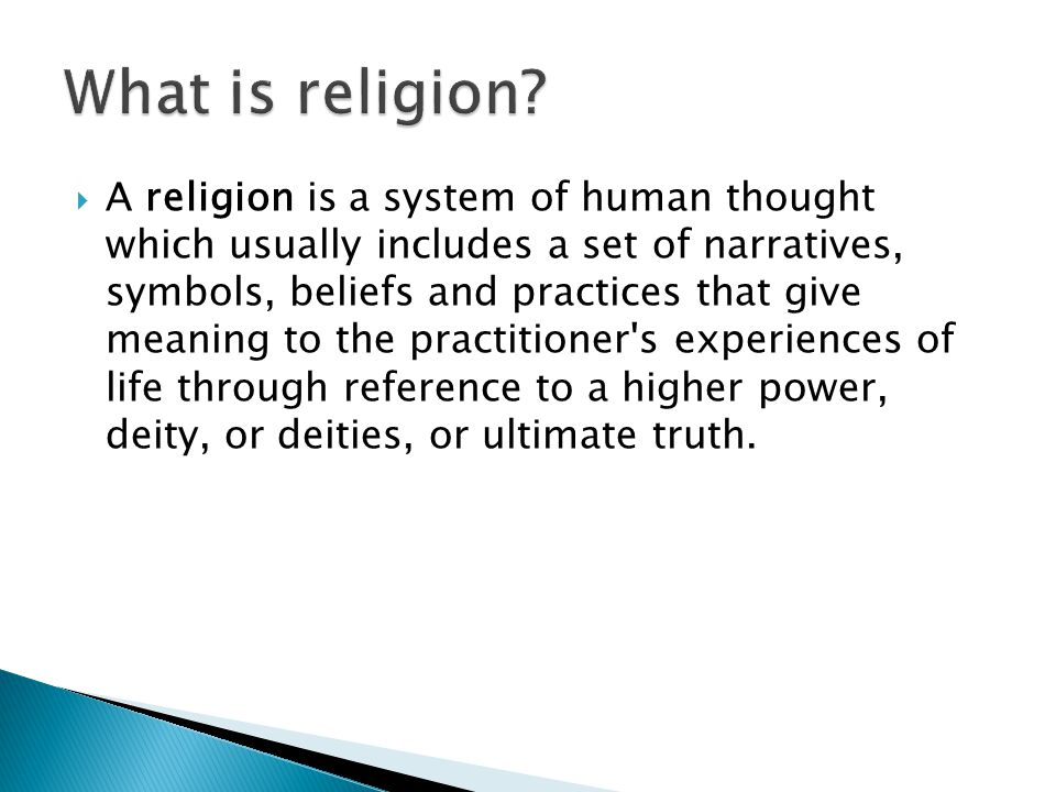  A religion is a system of human thought which usually includes a set of narratives, symbols, beliefs and practices that give meaning to the practiti
