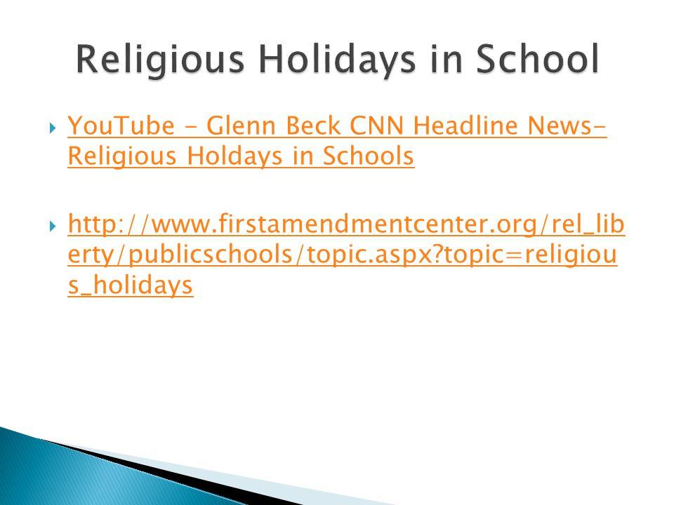  YouTube - Glenn Beck CNN Headline News- Religious Holdays in Schools YouTube - Glenn Beck CNN Headline News- Religious Holdays in Schools  http://w
