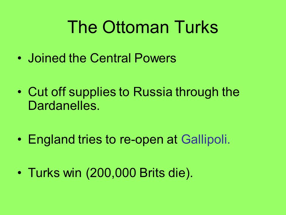 The Ottoman Turks Joined the Central Powers Cut off supplies to Russia through the Dardanelles.