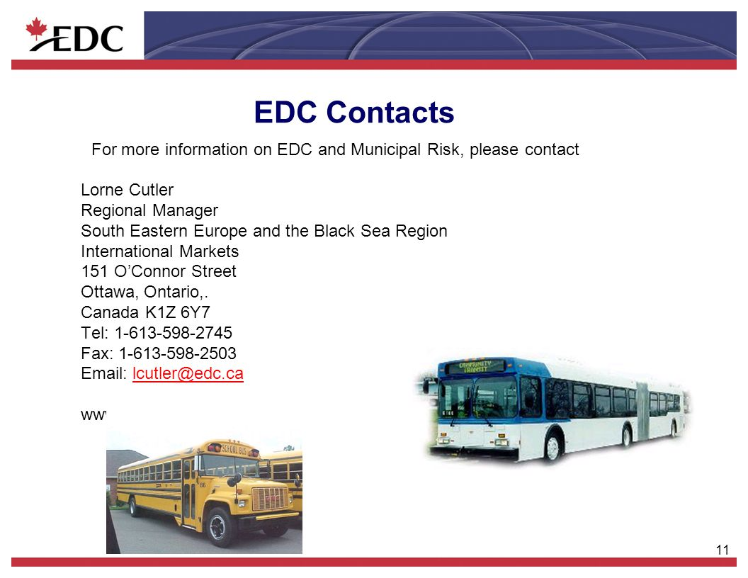 11 EDC Contacts For more information on EDC and Municipal Risk, please contact Lorne Cutler Regional Manager South Eastern Europe and the Black Sea Re