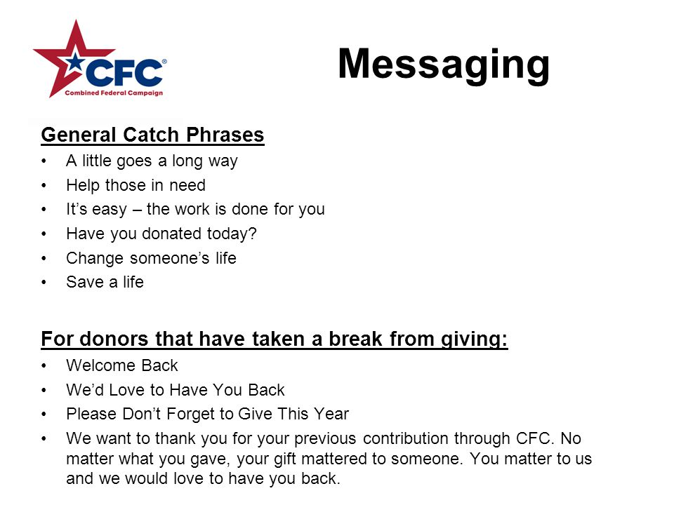 Messaging General Catch Phrases A little goes a long way Help those in need It's easy – the work is done for you Have you donated today.