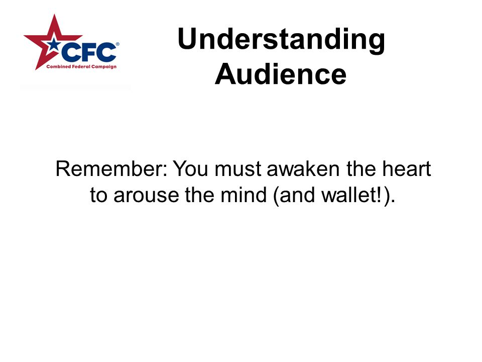 Understanding Audience Remember: You must awaken the heart to arouse the mind (and wallet!).