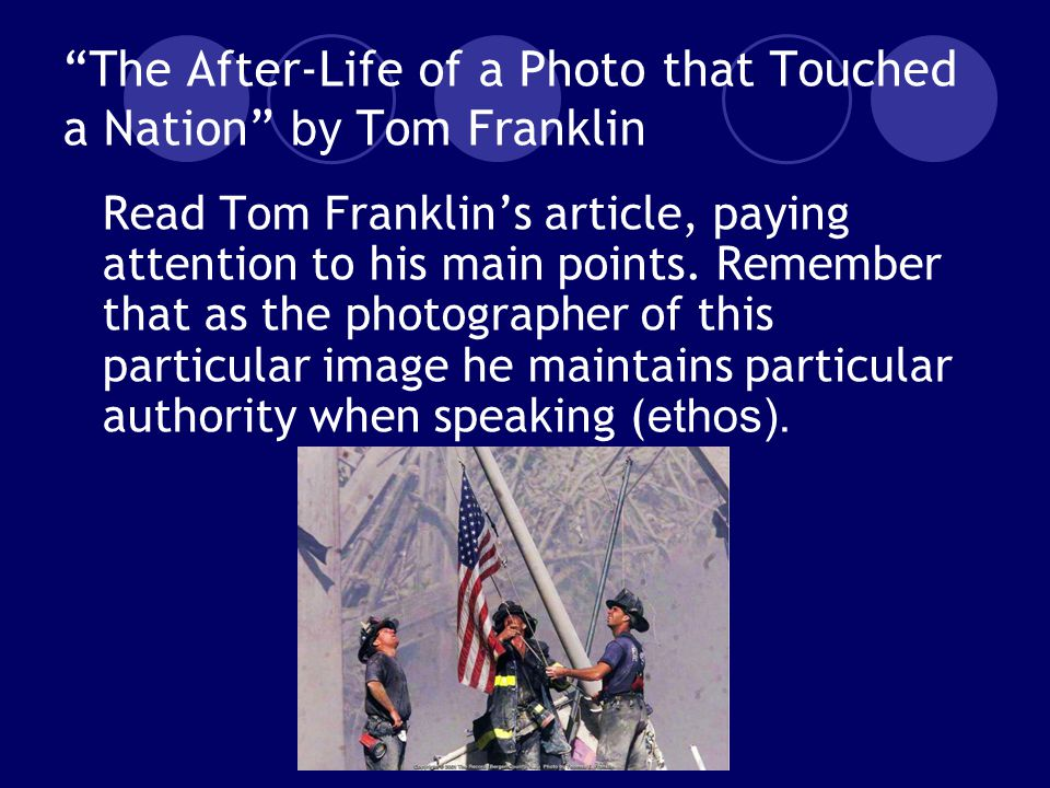 The After-Life of a Photo that Touched a Nation by Tom Franklin Read Tom Franklin's article, paying attention to his main points.