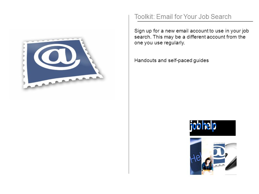 Toolkit: Email for Your Job Search Sign up for a new email account to use in your job search.